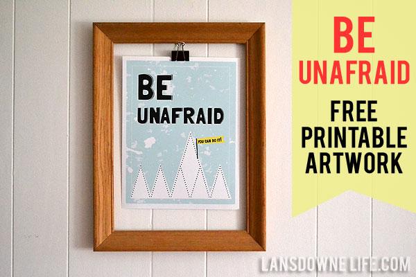 Be Unafraid - Free printable artwork!