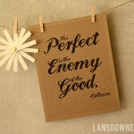 "FREE Printable: ""Perfect is the enemy of the good"""