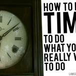 127 Time saving tips: How to find time to do what you really want to do